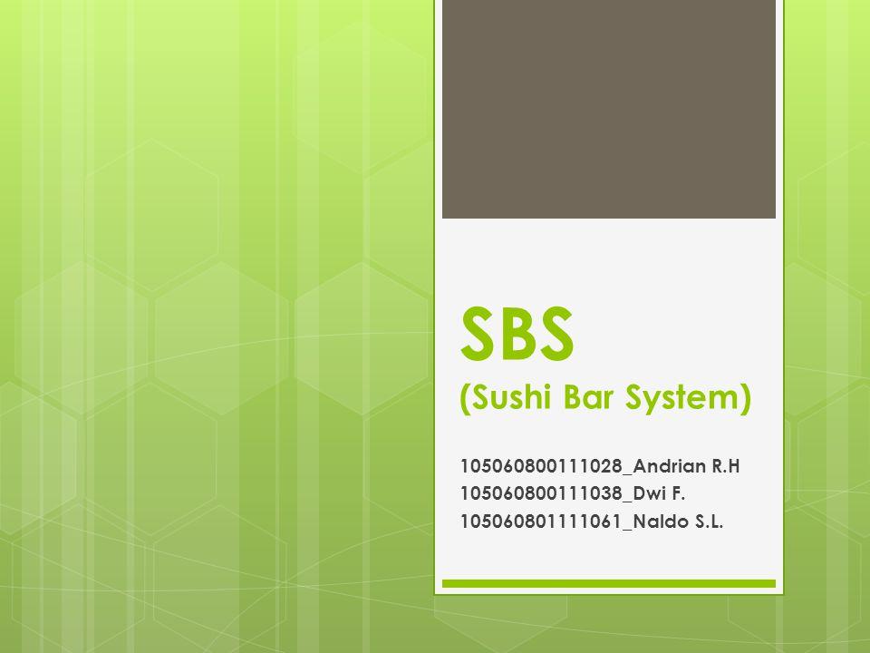 SBS (Sushi Bar System) 105060800111028_Andrian R.H 105060800111038_Dwi F.