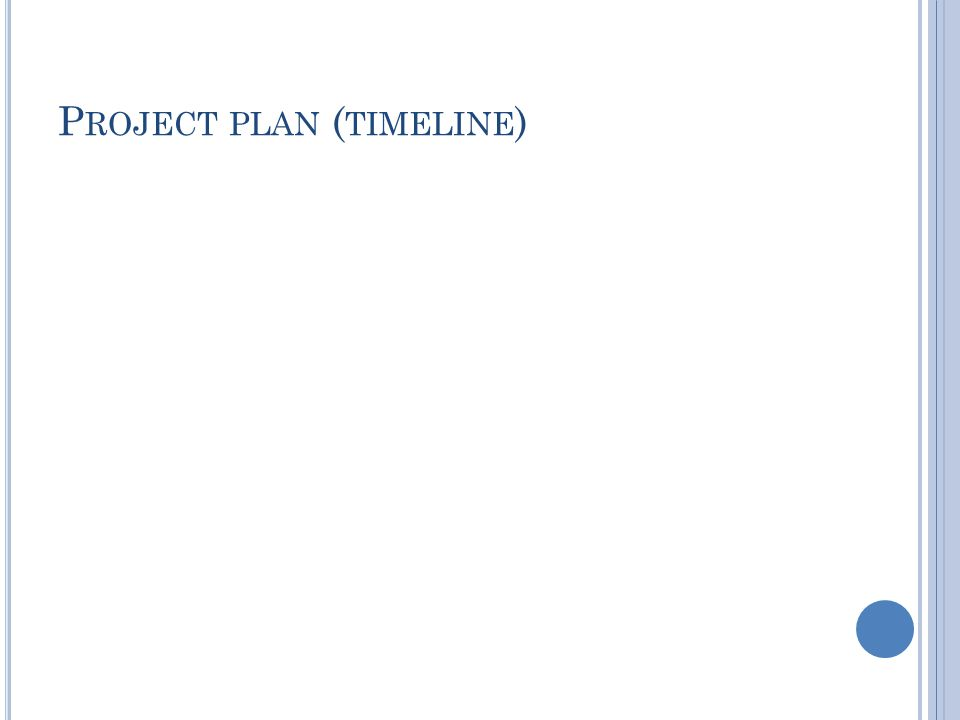 P ROJECT PLAN ( TIMELINE )