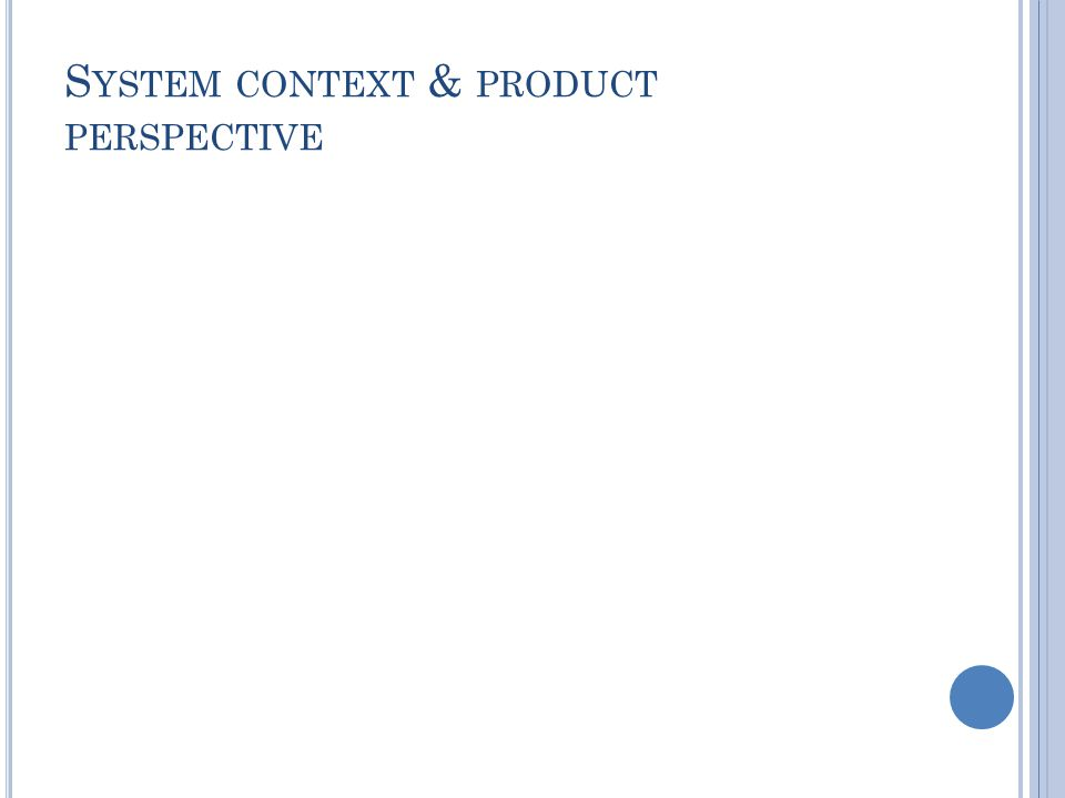 S YSTEM CONTEXT & PRODUCT PERSPECTIVE