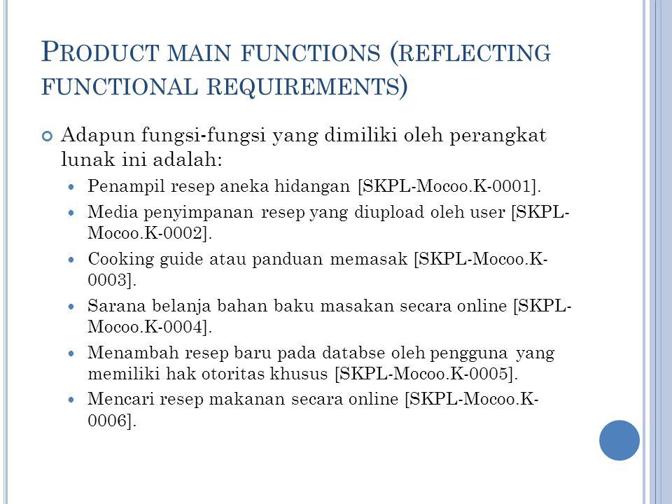 P RODUCT MAIN FUNCTIONS ( REFLECTING FUNCTIONAL REQUIREMENTS ) Adapun fungsi-fungsi yang dimiliki oleh perangkat lunak ini adalah: Penampil resep aneka hidangan [SKPL-Mocoo.K-0001].