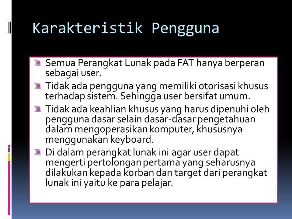 Karakteristik Pengguna Semua Perangkat Lunak pada FAT hanya berperan sebagai user.