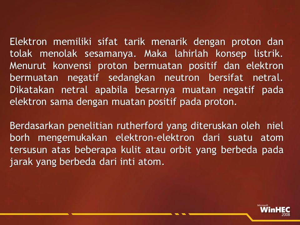 Elektron memiliki sifat tarik menarik dengan proton dan tolak menolak sesamanya.