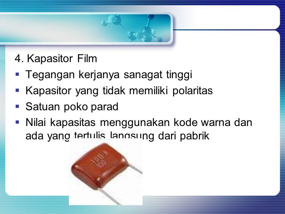 4. Kapasitor Film  Tegangan kerjanya sanagat tinggi  Kapasitor yang tidak memiliki polaritas  Satuan poko parad  Nilai kapasitas menggunakan kode