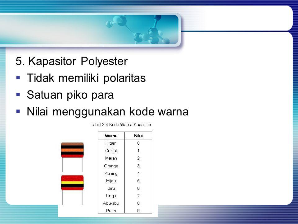 5. Kapasitor Polyester  Tidak memiliki polaritas  Satuan piko para  Nilai menggunakan kode warna