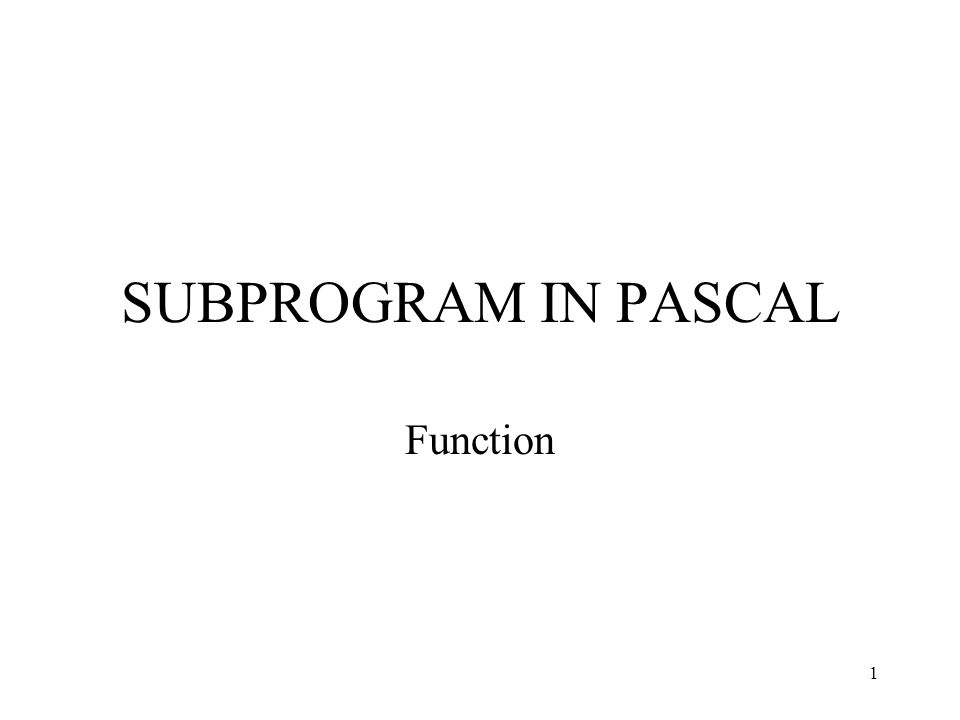 1 SUBPROGRAM IN PASCAL Function