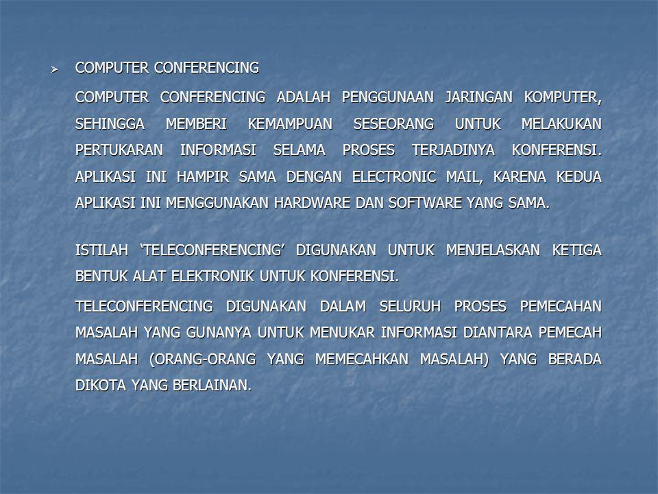  COMPUTER CONFERENCING COMPUTER CONFERENCING ADALAH PENGGUNAAN JARINGAN KOMPUTER, SEHINGGA MEMBERI KEMAMPUAN SESEORANG UNTUK MELAKUKAN PERTUKARAN INF
