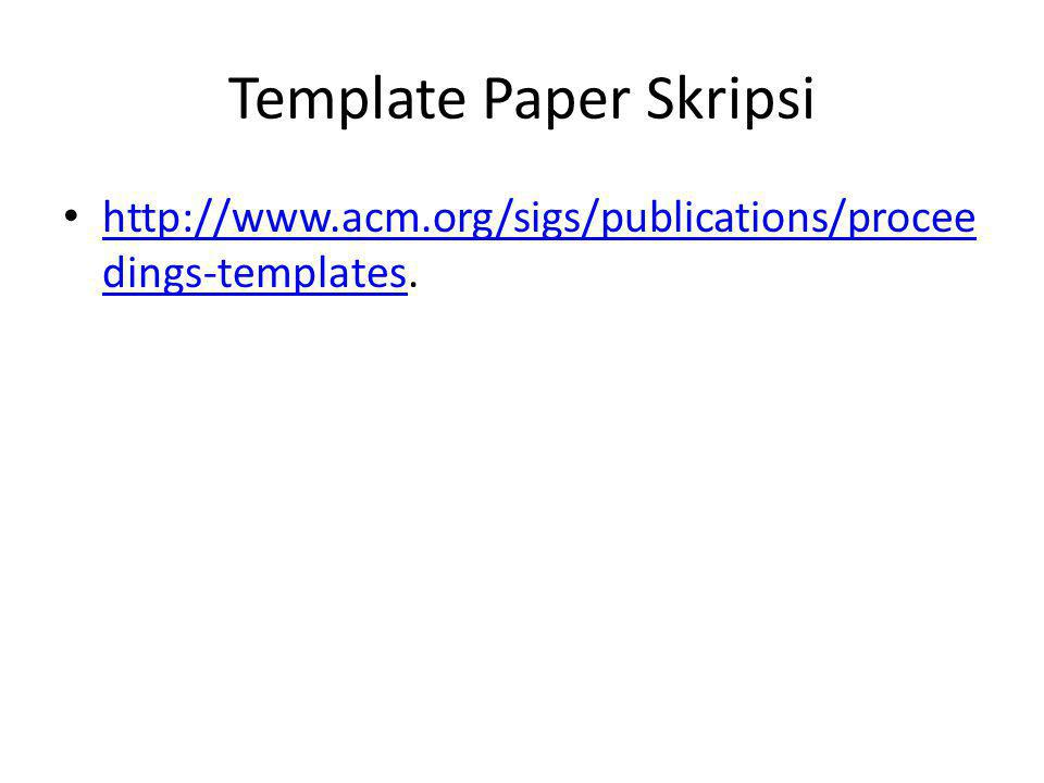Template Paper Skripsi http://www.acm.org/sigs/publications/procee dings-templates. http://www.acm.org/sigs/publications/procee dings-templates