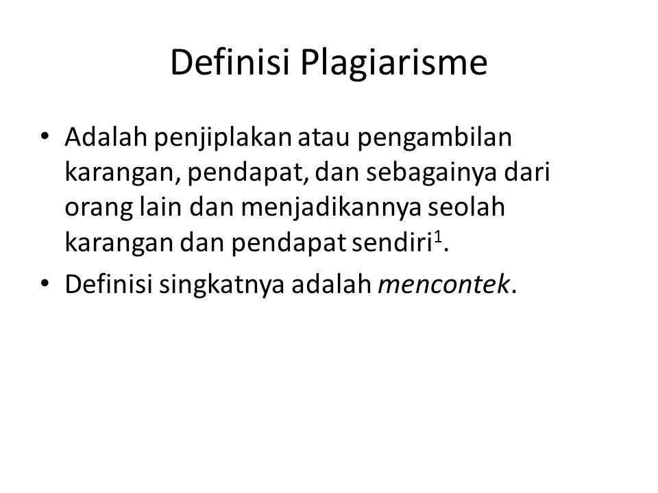 Definisi Plagiarisme Adalah penjiplakan atau pengambilan karangan, pendapat, dan sebagainya dari orang lain dan menjadikannya seolah karangan dan pend