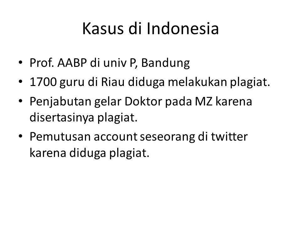Kasus di Indonesia Prof. AABP di univ P, Bandung 1700 guru di Riau diduga melakukan plagiat. Penjabutan gelar Doktor pada MZ karena disertasinya plagi