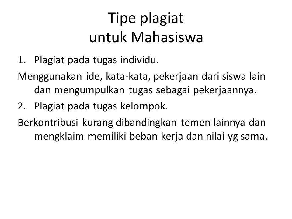 Tipe plagiat untuk Mahasiswa 1.Plagiat pada tugas individu. Menggunakan ide, kata-kata, pekerjaan dari siswa lain dan mengumpulkan tugas sebagai peker