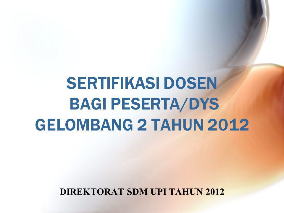 SERTIFIKASI DOSEN BAGI PESERTA/DYS GELOMBANG 2 TAHUN 2012 DIREKTORAT SDM UPI TAHUN 2012