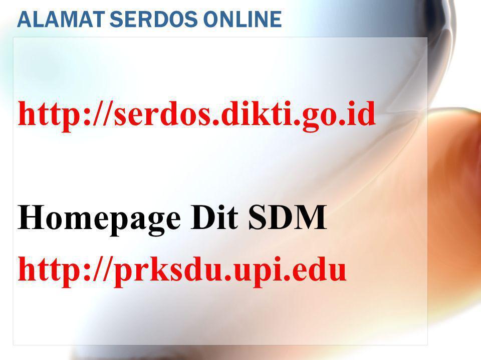 ALAMAT SERDOS ONLINE http://serdos.dikti.go.id Homepage Dit SDM http://prksdu.upi.edu