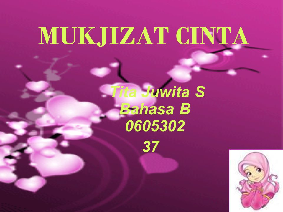 MUKJIZAT CINTA Tita Juwita S Bahasa B 0605302 37