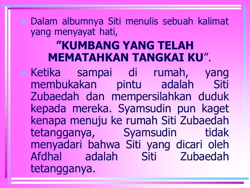 Dalam albumnya Siti menulis sebuah kalimat yang menyayat hati, KUMBANG YANG TELAH MEMATAHKAN TANGKAI KU .