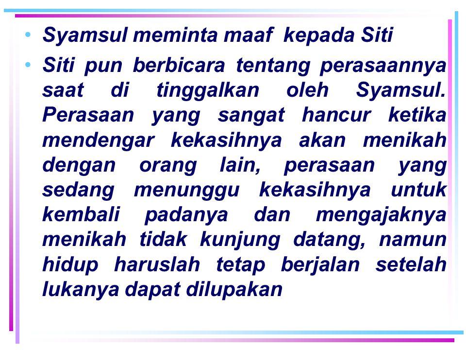 Syamsul meminta maaf kepada Siti Siti pun berbicara tentang perasaannya saat di tinggalkan oleh Syamsul.