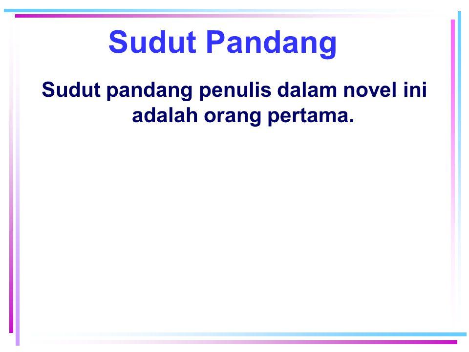 Sudut Pandang Sudut pandang penulis dalam novel ini adalah orang pertama.