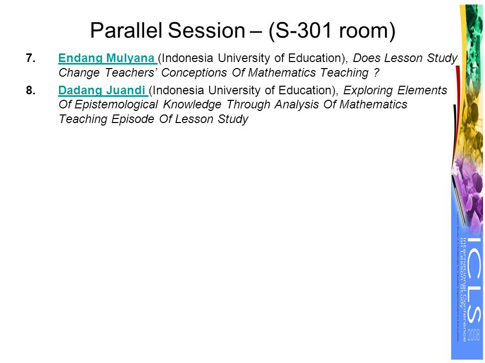 Parallel Session – (S-301 room) 7.Endang Mulyana (Indonesia University of Education), Does Lesson Study Change Teachers' Conceptions Of Mathematics Te