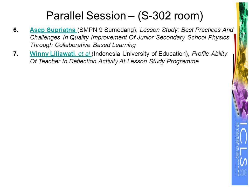 Parallel Session – (S-302 room) 6.Asep Supriatna (SMPN 9 Sumedang), Lesson Study: Best Practices And Challenges In Quality Improvement Of Junior Secon