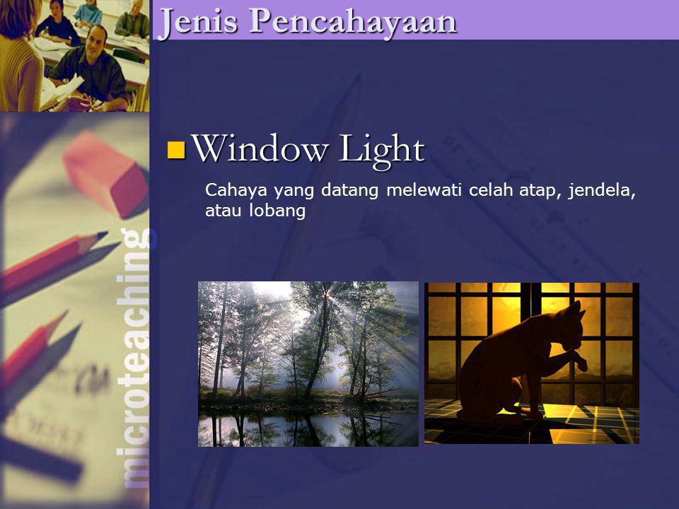 Window Light Window Light Jenis Pencahayaan Cahaya yang datang melewati celah atap, jendela, atau lobang