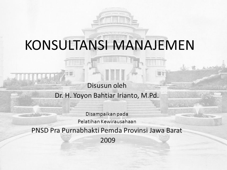 KONSULTANSI MANAJEMEN Disusun oleh Dr. H. Yoyon Bahtiar Irianto, M.Pd.