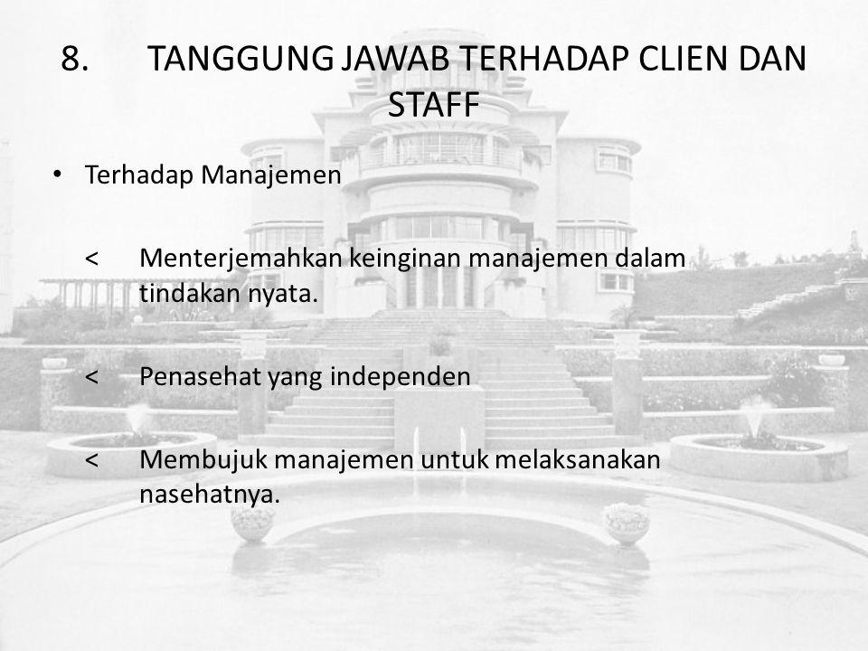 8.TANGGUNG JAWAB TERHADAP CLIEN DAN STAFF Terhadap Manajemen <Menterjemahkan keinginan manajemen dalam tindakan nyata.