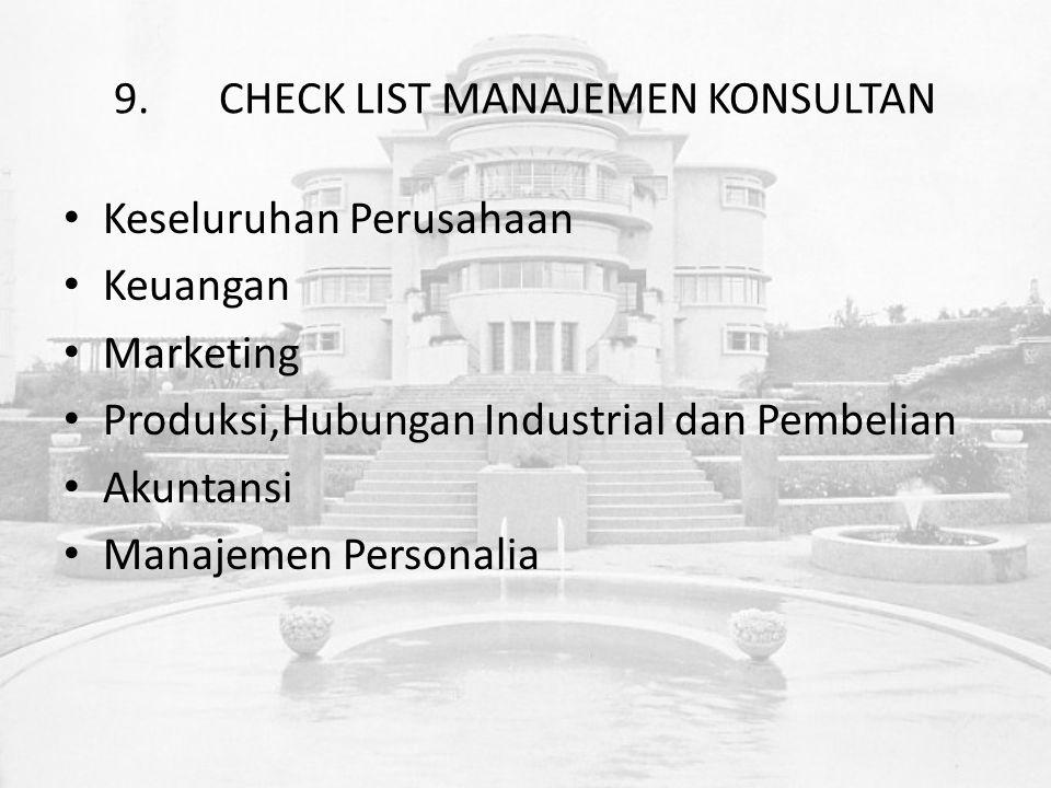 9.CHECK LIST MANAJEMEN KONSULTAN Keseluruhan Perusahaan Keuangan Marketing Produksi,Hubungan Industrial dan Pembelian Akuntansi Manajemen Personalia