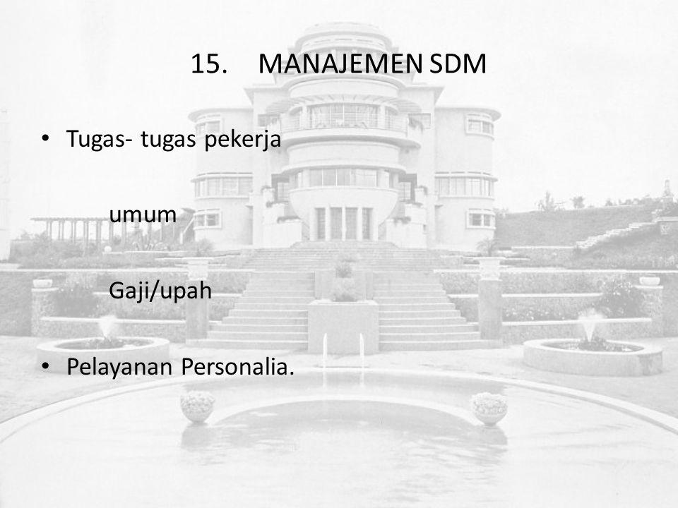 15.MANAJEMEN SDM Tugas- tugas pekerja umum Gaji/upah Pelayanan Personalia.