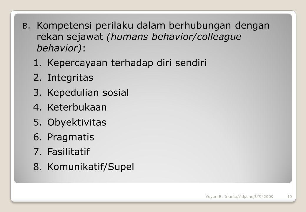 B. Kompetensi perilaku dalam berhubungan dengan rekan sejawat (humans behavior/colleague behavior): 1.Kepercayaan terhadap diri sendiri 2.Integritas 3
