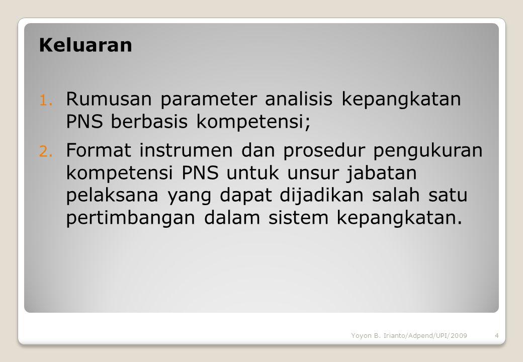 Keluaran 1. Rumusan parameter analisis kepangkatan PNS berbasis kompetensi; 2. Format instrumen dan prosedur pengukuran kompetensi PNS untuk unsur jab