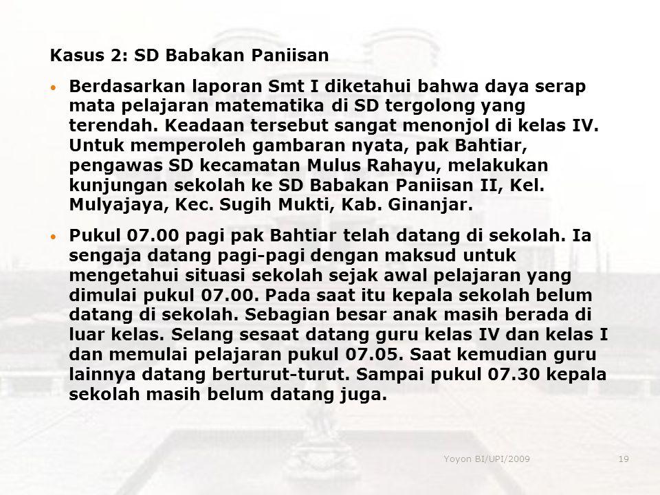 Kasus 2: SD Babakan Paniisan Berdasarkan laporan Smt I diketahui bahwa daya serap mata pelajaran matematika di SD tergolong yang terendah. Keadaan ter