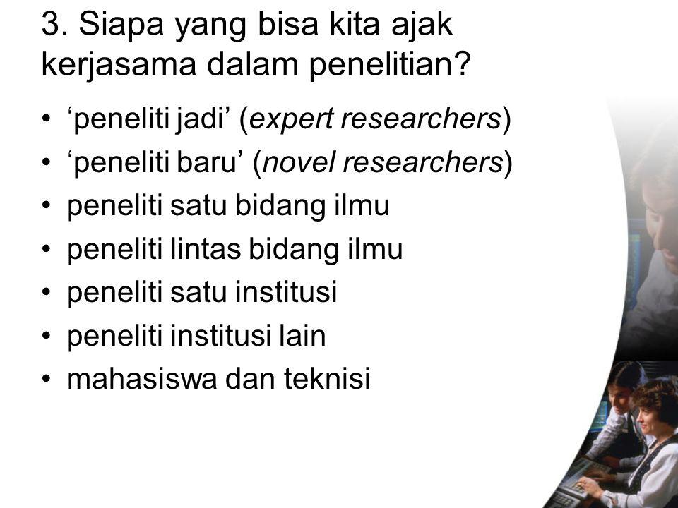 3.Siapa yang bisa kita ajak kerjasama dalam penelitian.