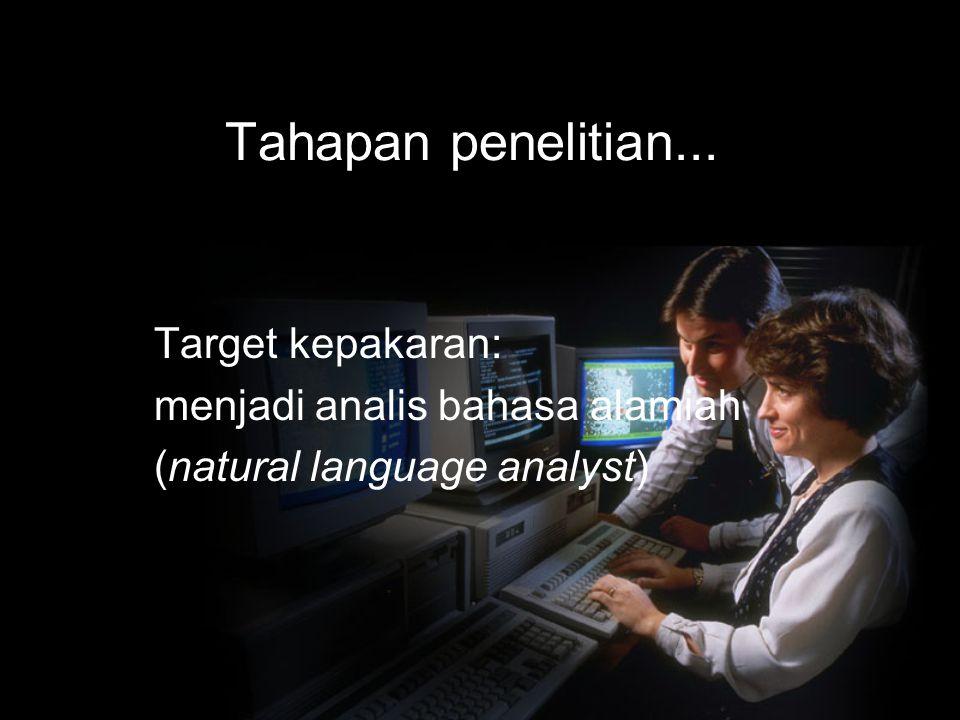 Tahapan penelitian... Target kepakaran: menjadi analis bahasa alamiah (natural language analyst)
