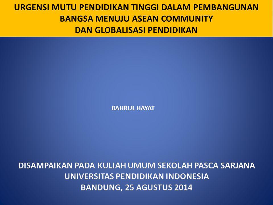 BAHRUL HAYAT URGENSI MUTU PENDIDIKAN TINGGI DALAM PEMBANGUNAN BANGSA MENUJU ASEAN COMMUNITY DAN GLOBALISASI PENDIDIKAN