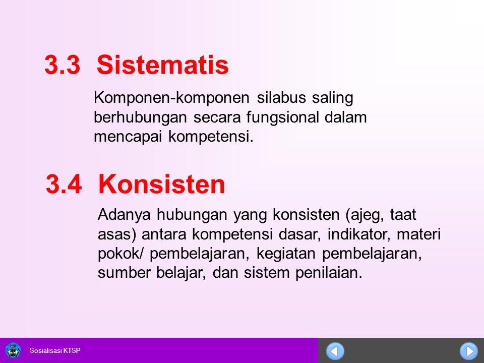 Sosialisasi KTSP 3.3 Sistematis Komponen-komponen silabus saling berhubungan secara fungsional dalam mencapai kompetensi. 3.4 Konsisten Adanya hubunga