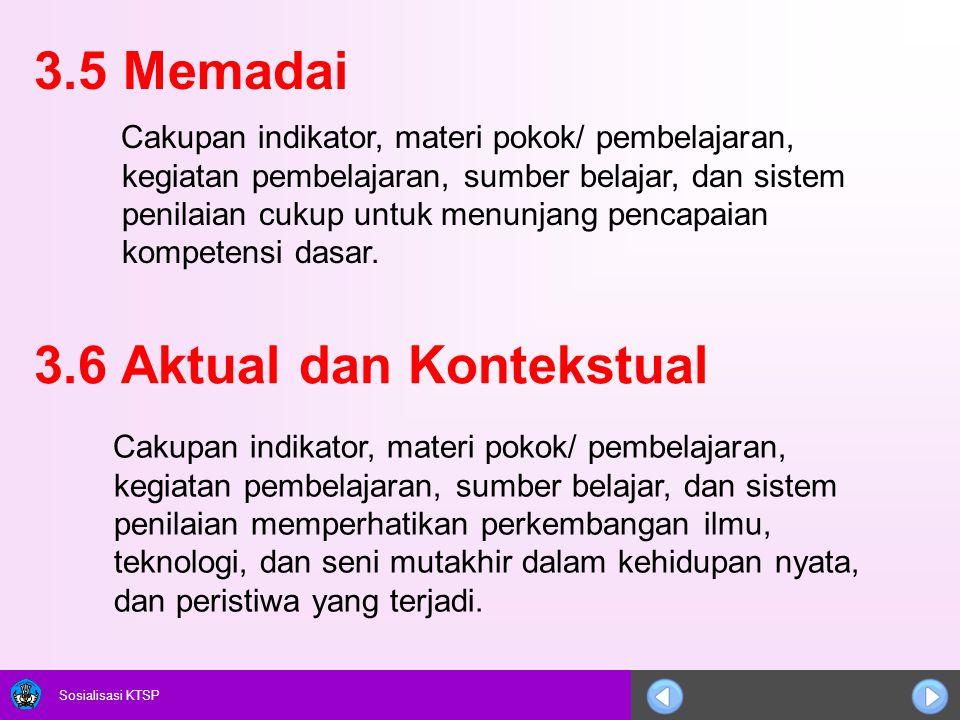 Sosialisasi KTSP 3.5 Memadai Cakupan indikator, materi pokok/ pembelajaran, kegiatan pembelajaran, sumber belajar, dan sistem penilaian cukup untuk me