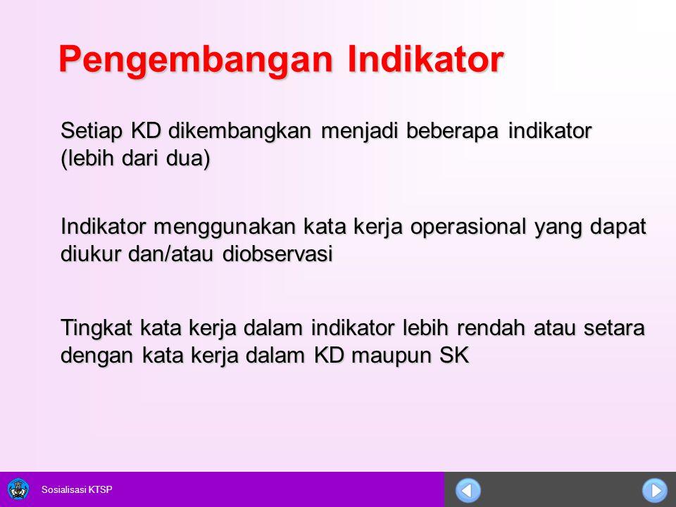 Sosialisasi KTSP Pengembangan Indikator Setiap KD dikembangkan menjadi beberapa indikator (lebih dari dua) Indikator menggunakan kata kerja operasiona