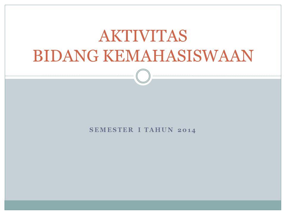 SEMESTER I TAHUN 2014 AKTIVITAS BIDANG KEMAHASISWAAN