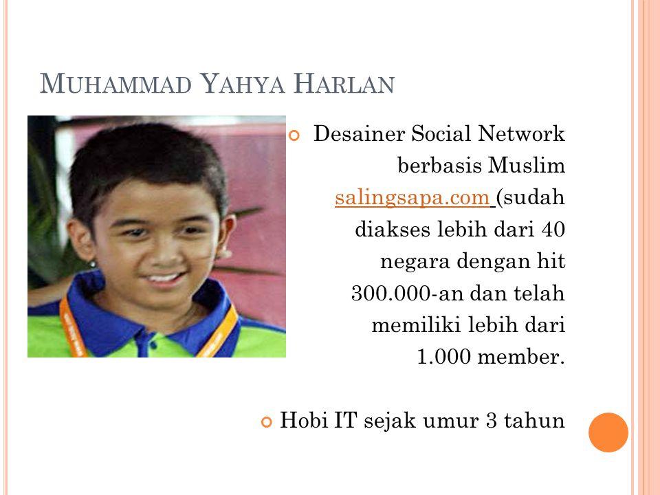 M UHAMMAD Y AHYA H ARLAN Desainer Social Network berbasis Muslim salingsapa.comsalingsapa.com (sudah diakses lebih dari 40 negara dengan hit 300.000-an dan telah memiliki lebih dari 1.000 member.