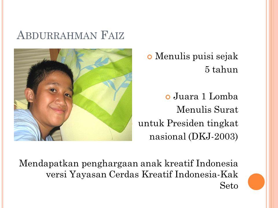 A BDURRAHMAN F AIZ Menulis puisi sejak 5 tahun Juara 1 Lomba Menulis Surat untuk Presiden tingkat nasional (DKJ-2003) Mendapatkan penghargaan anak kreatif Indonesia versi Yayasan Cerdas Kreatif Indonesia-Kak Seto