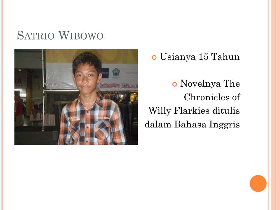 S ATRIO W IBOWO Usianya 15 Tahun Novelnya The Chronicles of Willy Flarkies ditulis dalam Bahasa Inggris