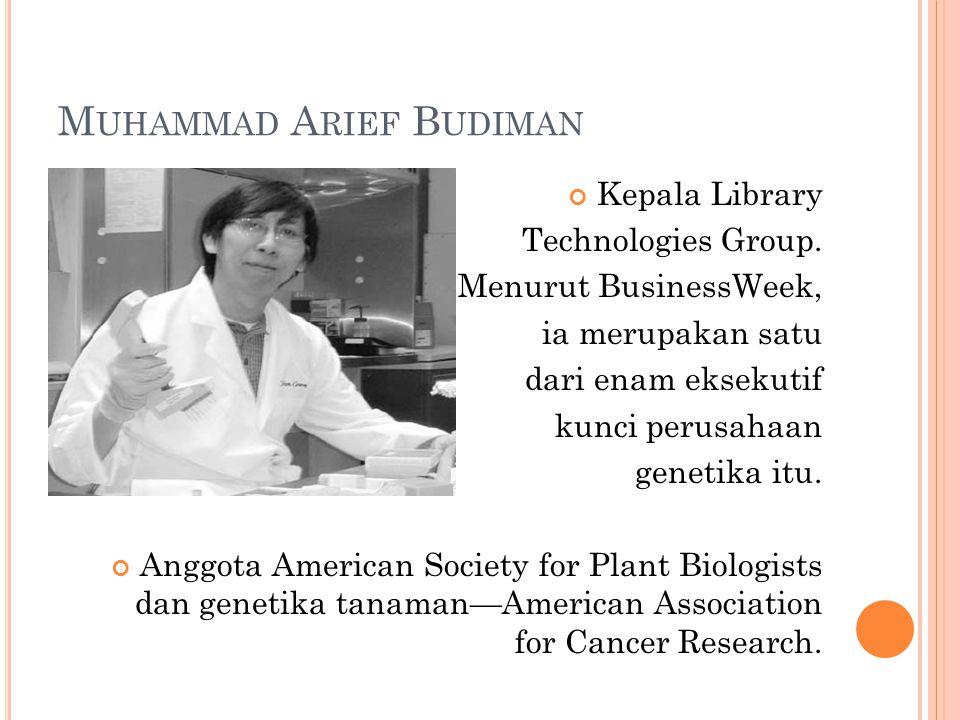 M UHAMMAD A RIEF B UDIMAN Kepala Library Technologies Group. Menurut BusinessWeek, ia merupakan satu dari enam eksekutif kunci perusahaan genetika itu