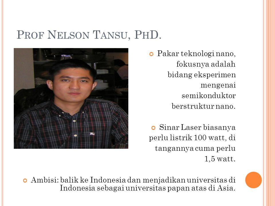 P ROF N ELSON T ANSU, P H D. Pakar teknologi nano, fokusnya adalah bidang eksperimen mengenai semikonduktor berstruktur nano. Sinar Laser biasanya per