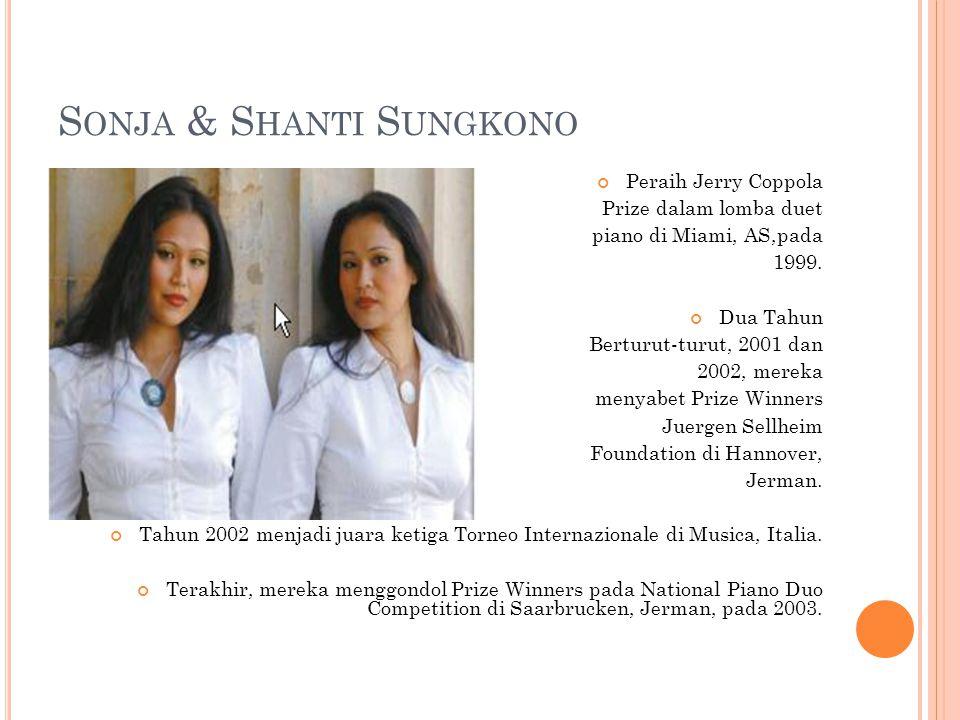S ONJA & S HANTI S UNGKONO Peraih Jerry Coppola Prize dalam lomba duet piano di Miami, AS,pada 1999.