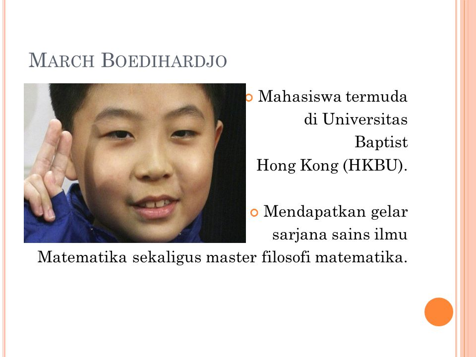 M ARCH B OEDIHARDJO Mahasiswa termuda di Universitas Baptist Hong Kong (HKBU).