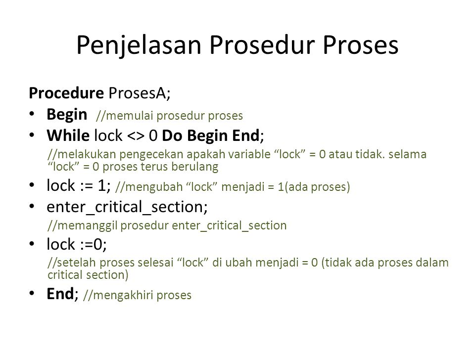 "Penjelasan Prosedur Proses Procedure ProsesA; Begin //memulai prosedur proses While lock <> 0 Do Begin End; //melakukan pengecekan apakah variable ""lo"