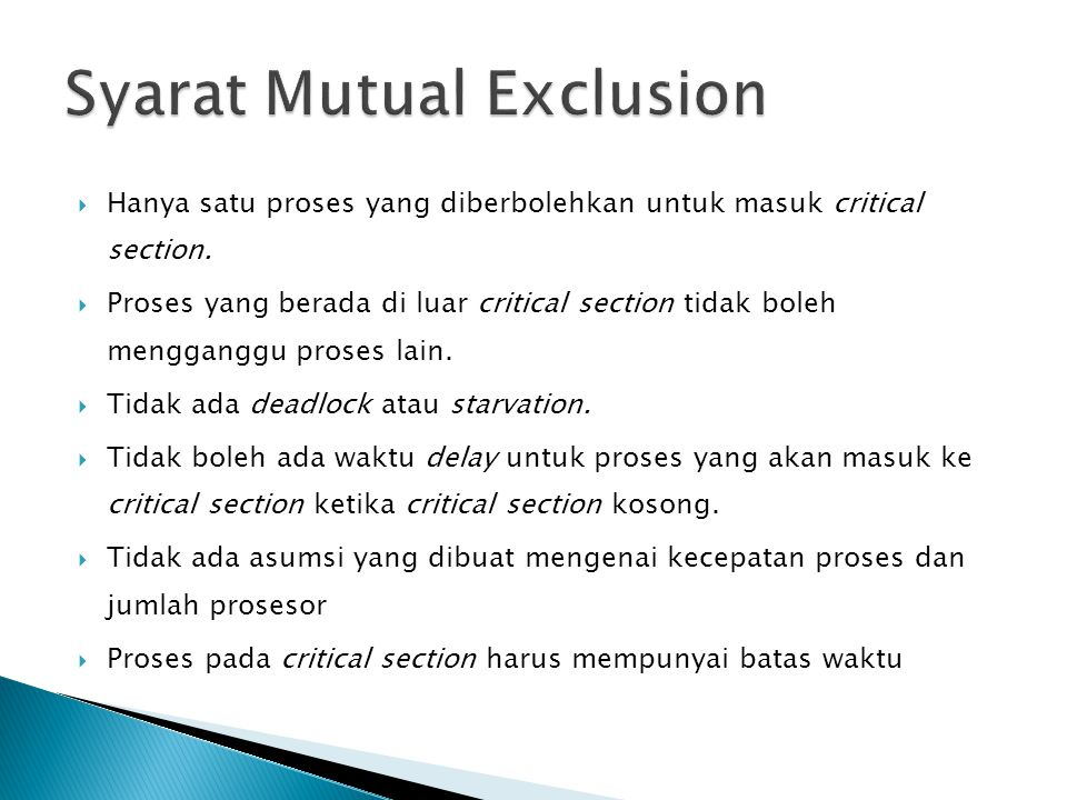  Hanya satu proses yang diberbolehkan untuk masuk critical section.  Proses yang berada di luar critical section tidak boleh mengganggu proses lain.