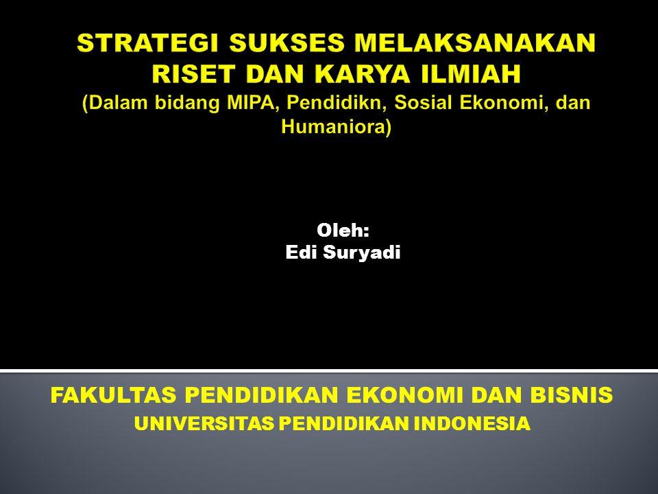 Oleh: Edi Suryadi FAKULTAS PENDIDIKAN EKONOMI DAN BISNIS UNIVERSITAS PENDIDIKAN INDONESIA