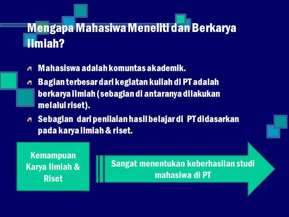 Mengapa Mahasiwa Meneliti dan Berkarya Ilmiah.Mahasiswa adalah komuntas akademik.