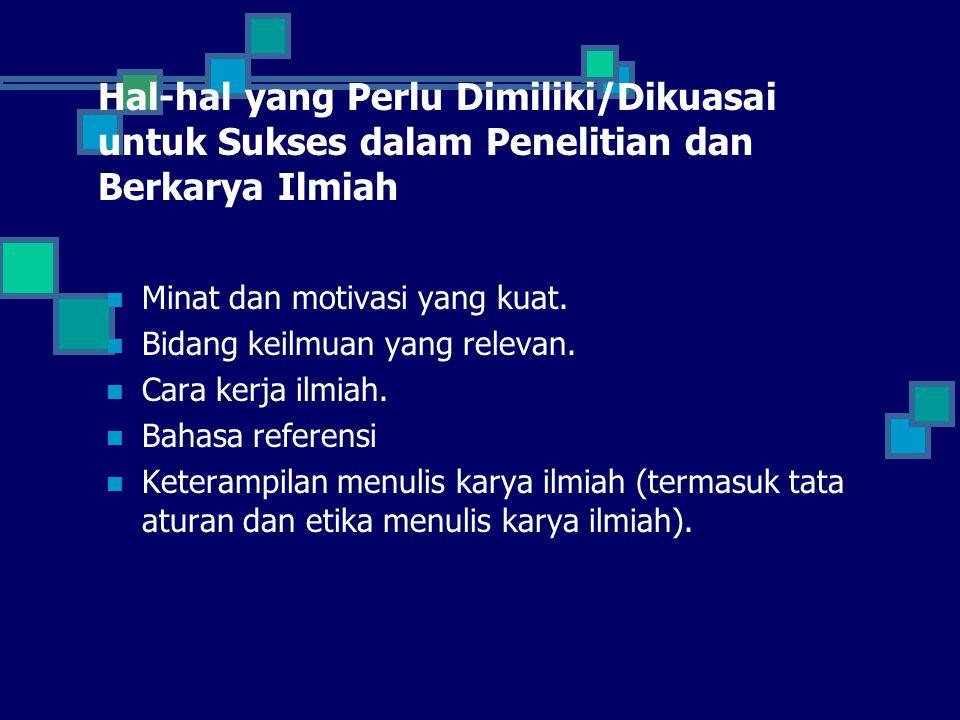 Hal-hal yang Perlu Dimiliki/Dikuasai untuk Sukses dalam Penelitian dan Berkarya Ilmiah Minat dan motivasi yang kuat.