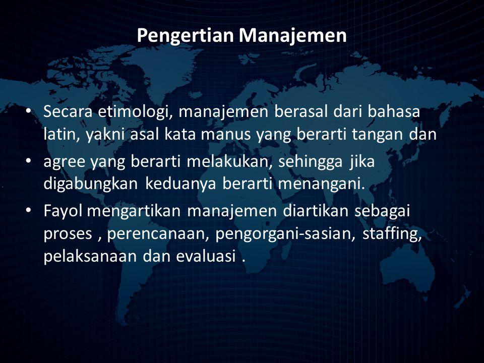 Pengertian Manajemen Secara etimologi, manajemen berasal dari bahasa latin, yakni asal kata manus yang berarti tangan dan agree yang berarti melakukan